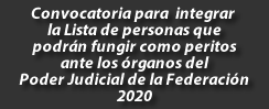 Convocatoria para  integrar la Lista de personas que podrán fungir como peritos ante los órganos del Poder Judicial de la Federación 2020